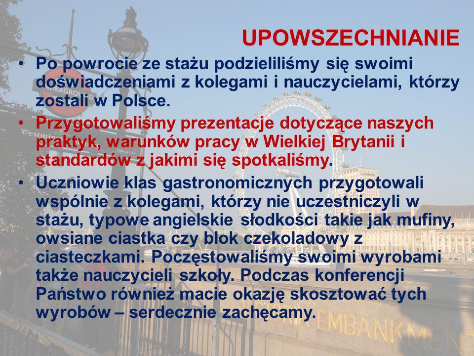 UPOWSZECHNIANIE Po powrocie ze stażu podzieliliśmy się swoimi doświadczeniami z kolegami i nauczycielami, którzy zostali w Polsce.