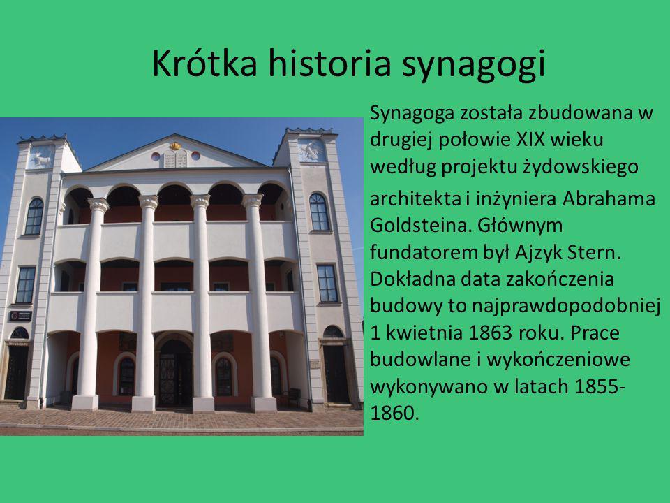 Krótka historia synagogi Synagoga została zbudowana w drugiej połowie XIX wieku według projektu żydowskiego architekta i inżyniera Abrahama Goldsteina