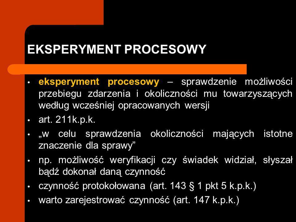 EKSPERYMENT PROCESOWY eksperyment procesowy – sprawdzenie możliwości przebiegu zdarzenia i okoliczności mu towarzyszących według wcześniej opracowanyc
