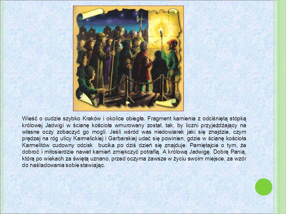 Wieść o cudzie szybko Kraków i okolice obiegła. Fragment kamienia z odciśniętą stópką królowej Jadwigi w ścianę kościoła wmurowany został, tak, by lic
