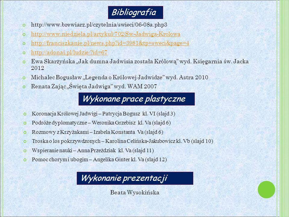 http://www.brewiarz.pl/czytelnia/swieci/06-08a.php3 http://www.niedziela.pl/artykul/702/Sw-Jadwiga-Krolowa http://franciszkanie.pl/news.php?id=3981&tp