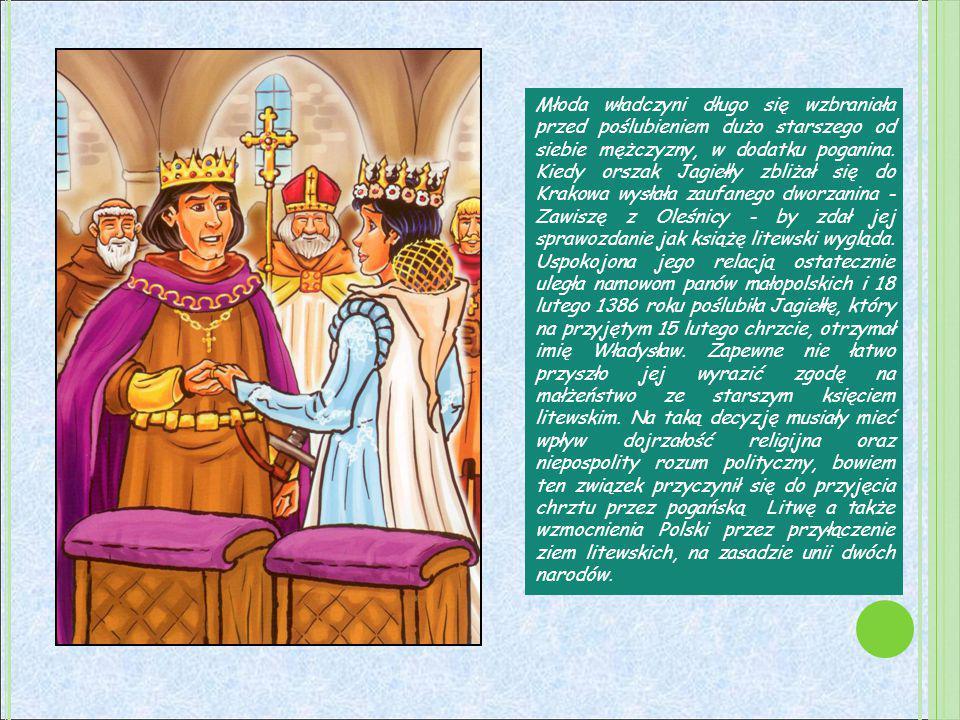 Młoda władczyni długo się wzbraniała przed poślubieniem dużo starszego od siebie mężczyzny, w dodatku poganina. Kiedy orszak Jagiełły zbliżał się do K