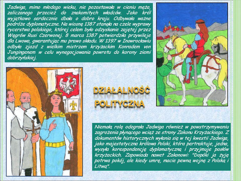 Jadwiga, mimo młodego wieku, nie pozostawała w cieniu męża, zaliczanego przecież do znakomitych władców. Jako król wyjątkowo serdecznie dbała o dobro