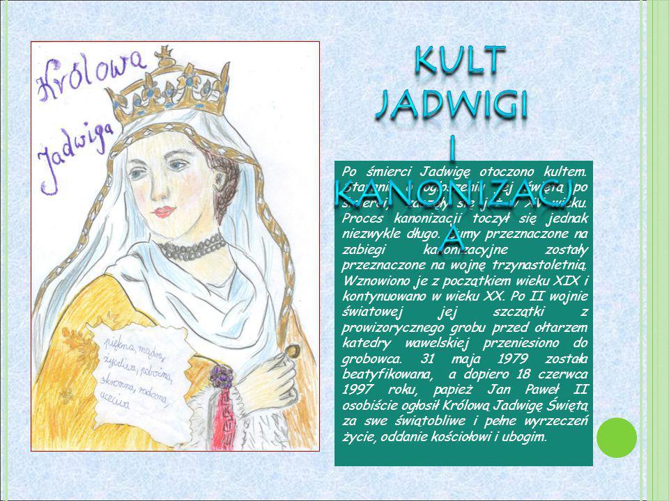 Po śmierci Jadwigę otoczono kultem. Starania o ogłoszeniu jej świętą po śmierci, zaczęły się już w XV wieku. Proces kanonizacji toczył się jednak niez