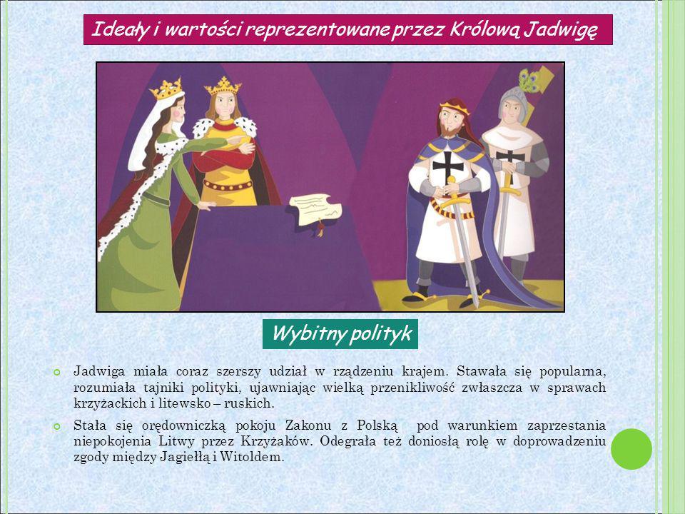 """Angażowała się w sprawy i problemy zwykłych ludzi Jadwiga nigdy nie odmówiła pomocy ludziom, którzy ją o to poprosili, bo doskonale zdawała sobie sprawę, że """"królowanie nie ma na celu życia w luksusie, ku własnej przygodzie, ale służbę ludziom."""