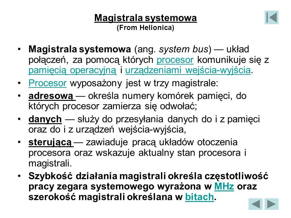Magistrala systemowa (From Helionica) Magistrala systemowa (ang. system bus) — układ połączeń, za pomocą których procesor komunikuje się z pamięcią op