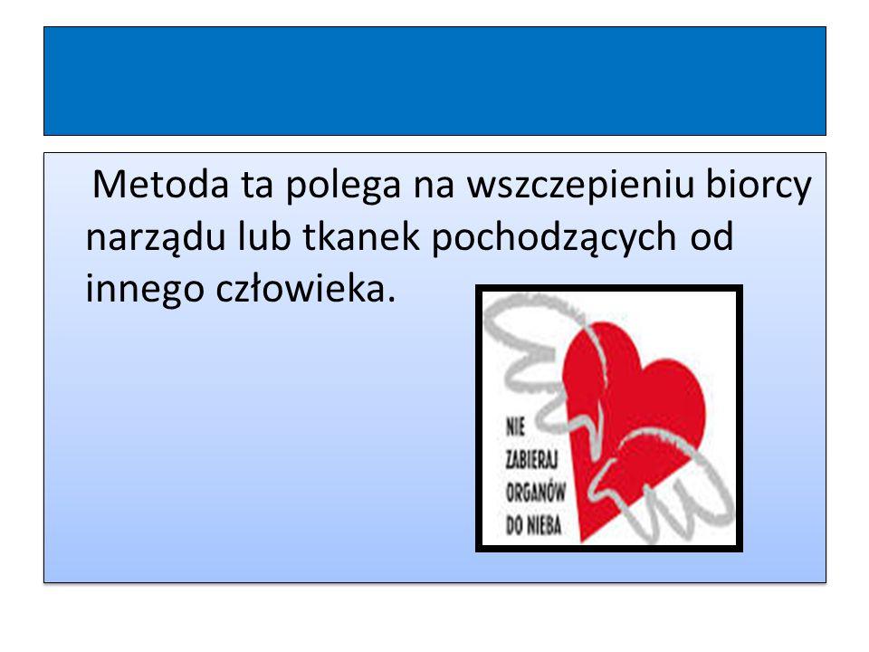 NARZĄDY POBIERANE DO PRZESZCZEPU nerki, serce, płuca, wątroba, trzustka, jelito, rogówka, szpik kostny, tętnica, skóra, kończyny