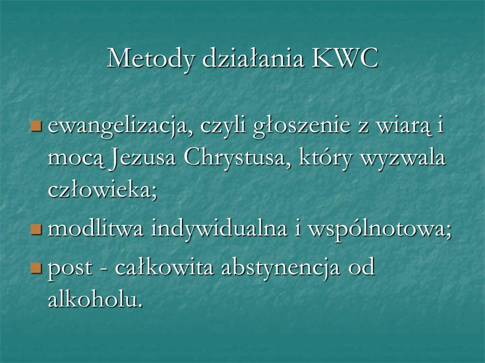 Metody działania KWC ewangelizacja, czyli głoszenie z wiarą i mocą Jezusa Chrystusa, który wyzwala człowieka; ewangelizacja, czyli głoszenie z wiarą i mocą Jezusa Chrystusa, który wyzwala człowieka; modlitwa indywidualna i wspólnotowa; modlitwa indywidualna i wspólnotowa; post - całkowita abstynencja od alkoholu.