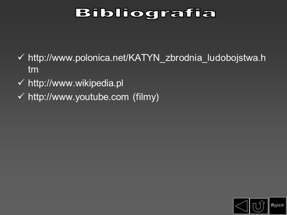 http://www.polonica.net/KATYN_zbrodnia_ludobojstwa.h tm http://www.wikipedia.pl http://www.youtube.com (filmy)