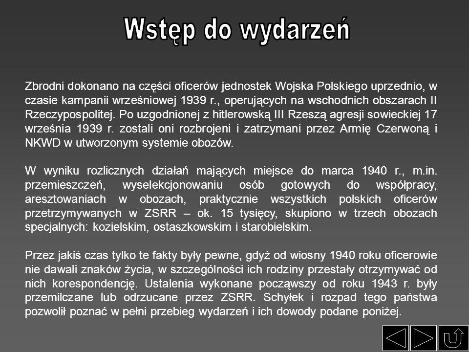 Zbrodni dokonano na części oficerów jednostek Wojska Polskiego uprzednio, w czasie kampanii wrześniowej 1939 r., operujących na wschodnich obszarach I