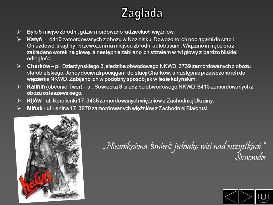  Było 5 miejsc zbrodni, gdzie mordowano radzieckich więźniów:  Katyń - 4410 zamordowanych z obozu w Kozielsku. Dowożono ich pociągami do stacji Gnia