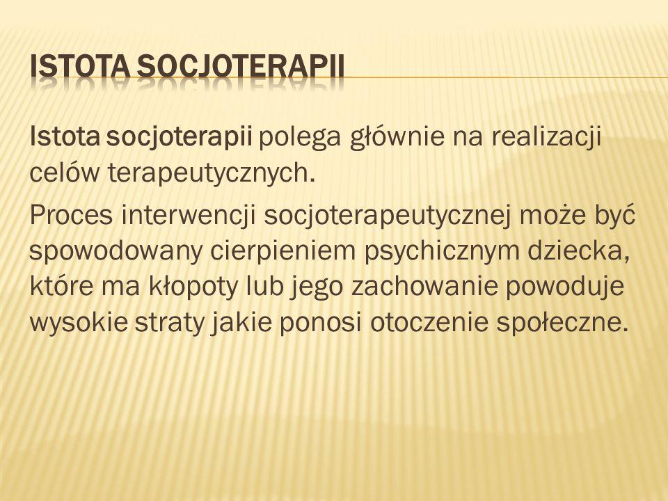 Istota socjoterapii polega głównie na realizacji celów terapeutycznych. Proces interwencji socjoterapeutycznej może być spowodowany cierpieniem psychi