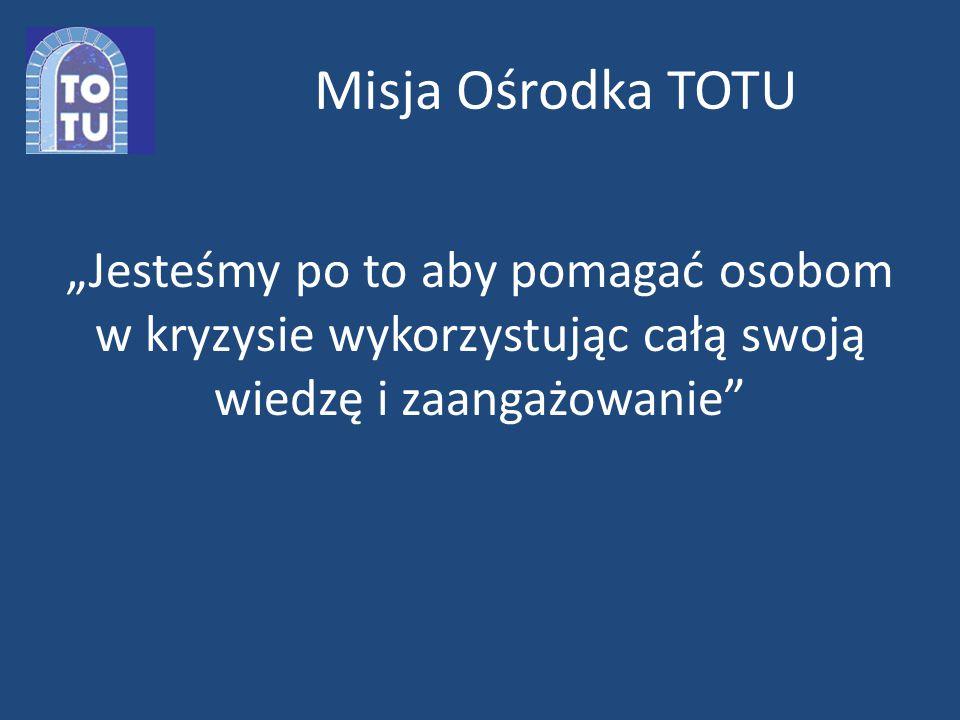 """Misja Ośrodka TOTU """"Jesteśmy po to aby pomagać osobom w kryzysie wykorzystując całą swoją wiedzę i zaangażowanie"""