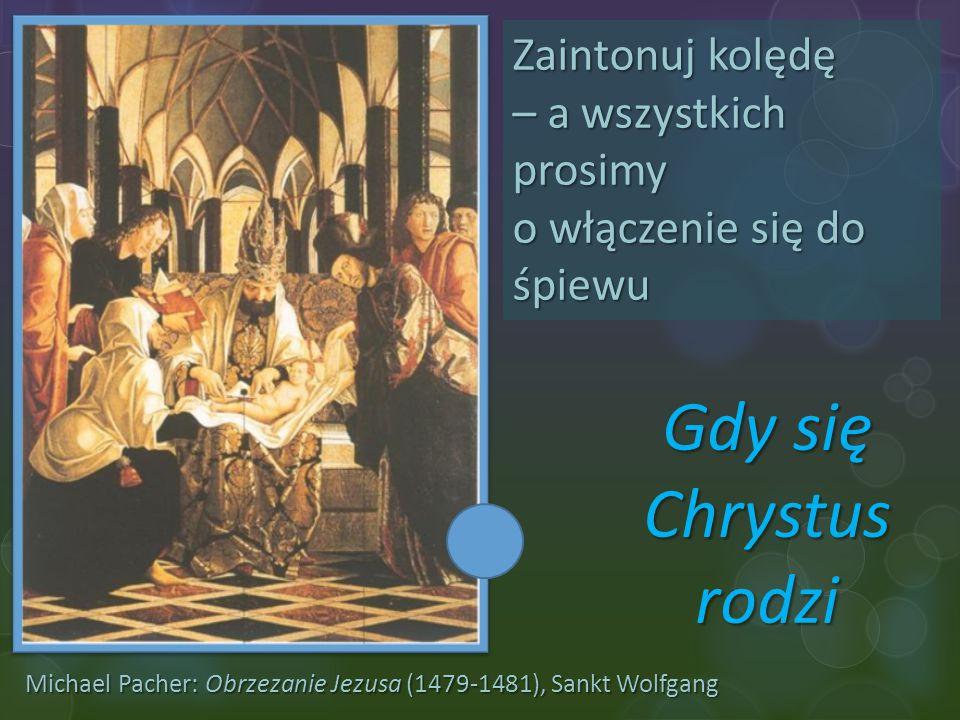 Michael Pacher: Obrzezanie Jezusa (1479-1481), Sankt Wolfgang Zaintonuj kolędę – a wszystkich prosimy o włączenie się do śpiewu Gdy się Chrystus rodzi