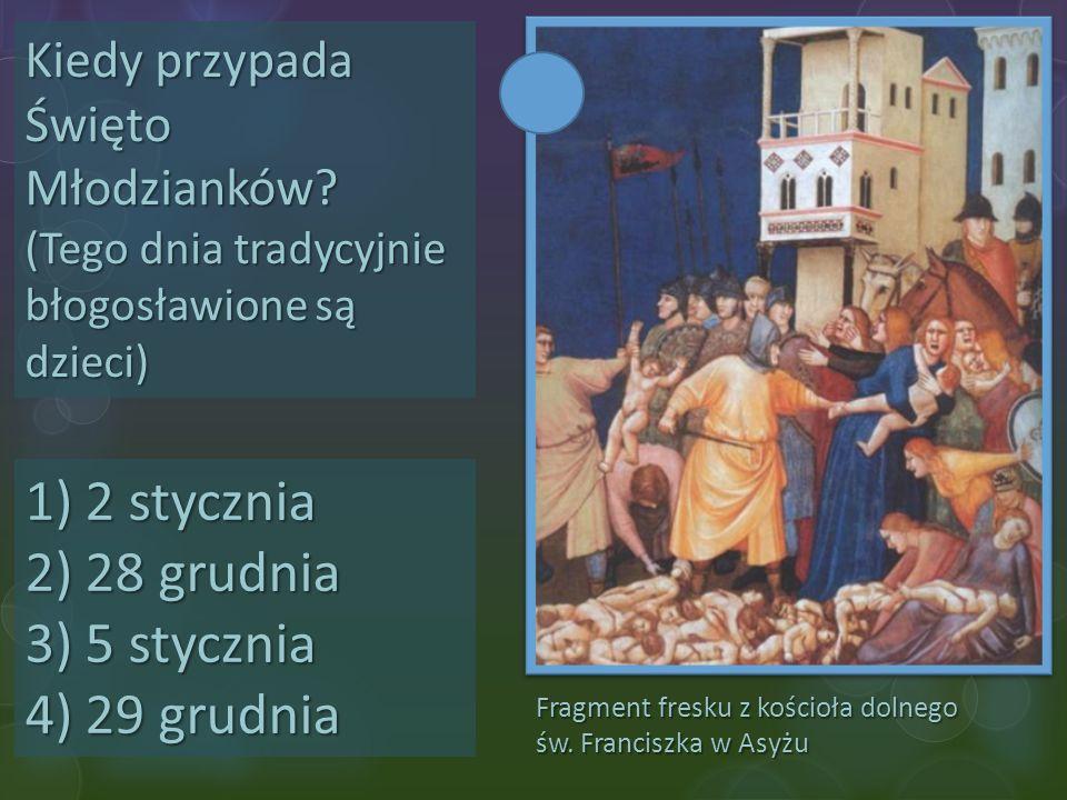 Fragment fresku z kościoła dolnego św. Franciszka w Asyżu Kiedy przypada Święto Młodzianków? (Tego dnia tradycyjnie błogosławione są dzieci) 1)2 stycz