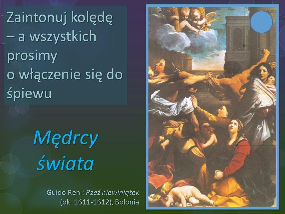 Guido Reni: Rzeź niewiniątek (ok. 1611-1612), Bolonia Zaintonuj kolędę – a wszystkich prosimy o włączenie się do śpiewu Mędrcy świata