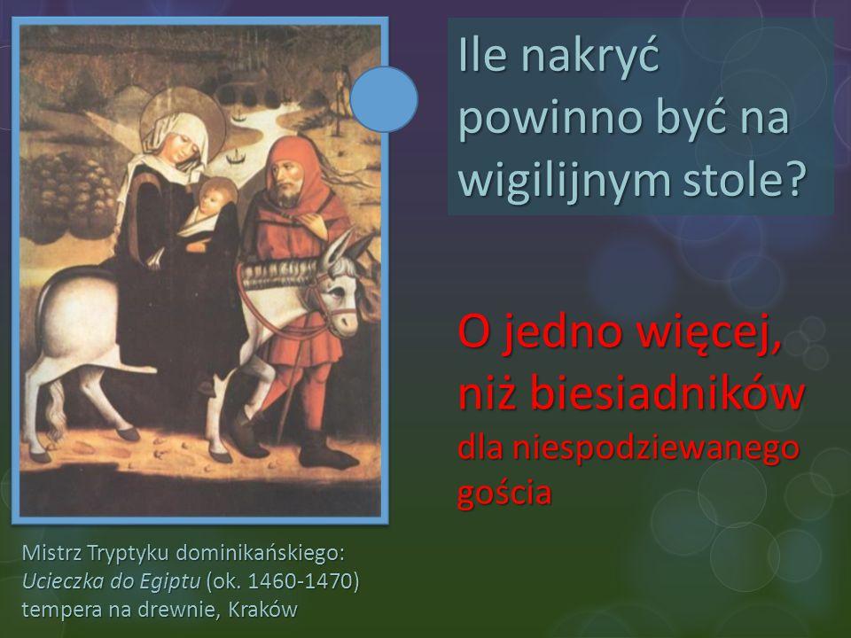 Mistrz Tryptyku dominikańskiego: Ucieczka do Egiptu (ok. 1460-1470) tempera na drewnie, Kraków Ile nakryć powinno być na wigilijnym stole? O jedno wię