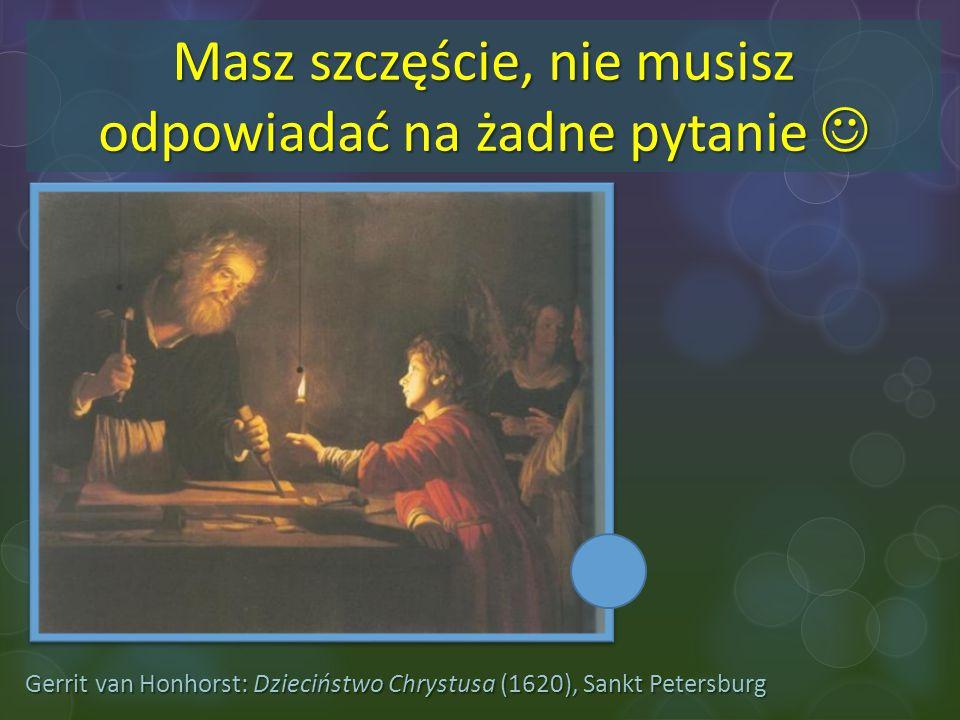 Gerrit van Honhorst: Dzieciństwo Chrystusa (1620), Sankt Petersburg Masz szczęście, nie musisz odpowiadać na żadne pytanie Masz szczęście, nie musisz