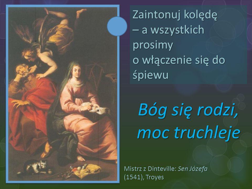 Mistrz z Dinteville: Sen Józefa (1541), Troyes Zaintonuj kolędę – a wszystkich prosimy o włączenie się do śpiewu Bóg się rodzi, moc truchleje