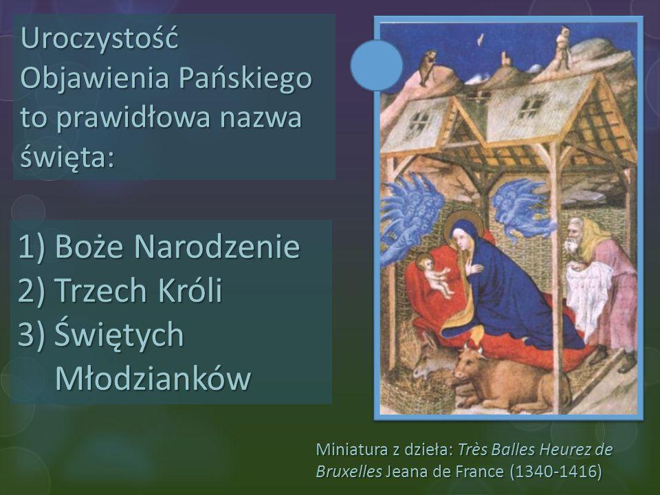 Miniatura z dzieła: Très Balles Heurez de Bruxelles Jeana de France (1340-1416) Uroczystość Objawienia Pańskiego to prawidłowa nazwa święta: 1)Boże Na