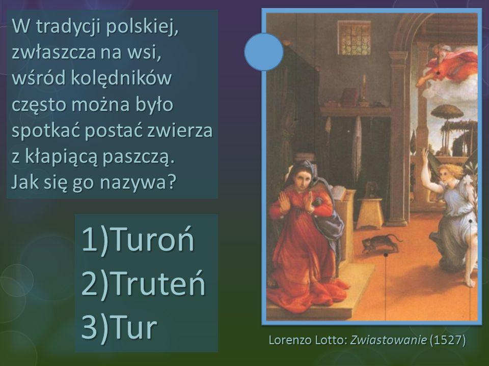 Lorenzo Lotto: Zwiastowanie (1527) W tradycji polskiej, zwłaszcza na wsi, wśród kolędników często można było spotkać postać zwierza z kłapiącą paszczą