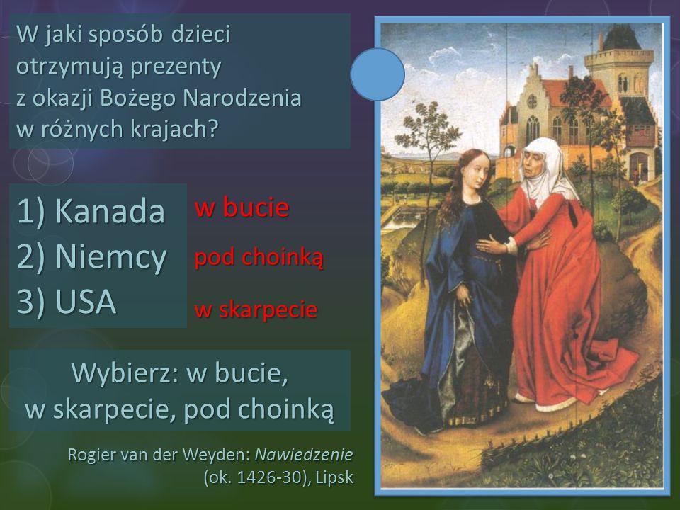 Rogier van der Weyden: Nawiedzenie (ok. 1426-30), Lipsk W jaki sposób dzieci otrzymują prezenty z okazji Bożego Narodzenia w różnych krajach? 1)Kanada