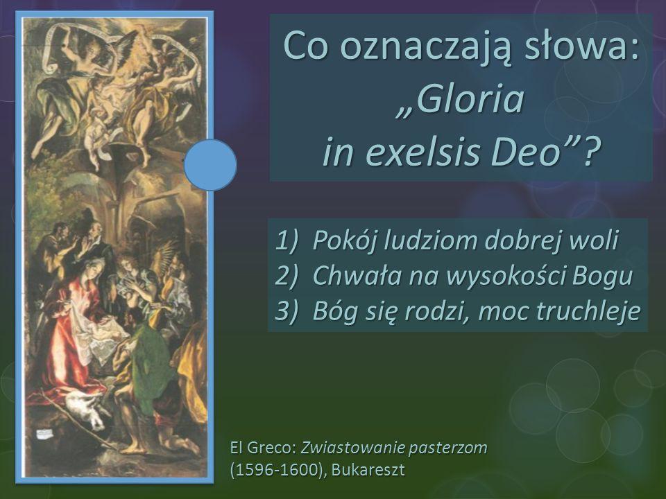 """El Greco: Zwiastowanie pasterzom (1596-1600), Bukareszt Co oznaczają słowa: """"Gloria in exelsis Deo""""? 1)Pokój ludziom dobrej woli 2)Chwała na wysokości"""
