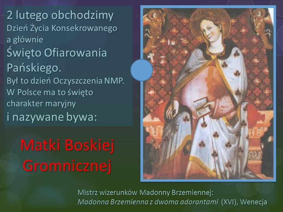 Mistrz wizerunków Madonny Brzemiennej: Madonna Brzemienna z dwoma adorantami (XVI), Wenecja 2 lutego obchodzimy Dzień Życia Konsekrowanego a głównie Ś