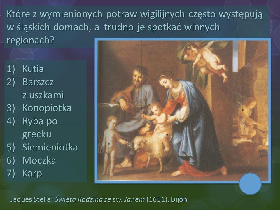 Jaques Stella: Święta Rodzina ze św. Janem (1651), Dijon Które z wymienionych potraw wigilijnych często występują w śląskich domach, a trudno je spotk