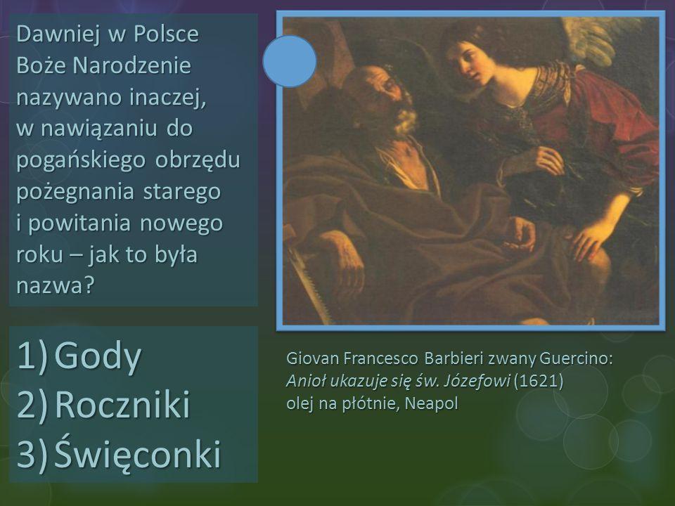 Giovan Francesco Barbieri zwany Guercino: Anioł ukazuje się św. Józefowi (1621) olej na płótnie, Neapol Dawniej w Polsce Boże Narodzenie nazywano inac