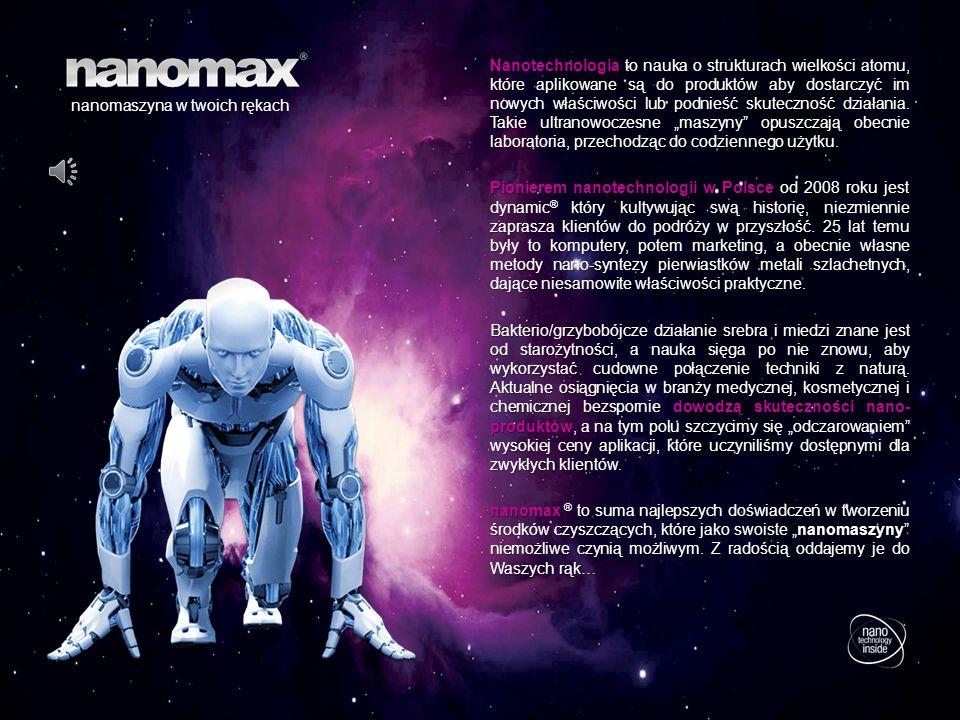 nanomaszyna w twoich rękach Nanotechnologia to nauka o strukturach wielkości atomu, które aplikowane są do produktów aby dostarczyć im nowych właściwości lub podnieść skuteczność działania.