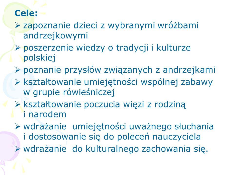 Cele:   zapoznanie dzieci z wybranymi wróżbami andrzejkowymi   poszerzenie wiedzy o tradycji i kulturze polskiej   poznanie przysłów związanych