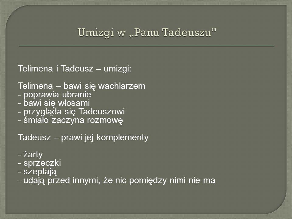Telimena i Tadeusz – umizgi: Telimena – bawi się wachlarzem - poprawia ubranie - bawi się włosami - przygląda się Tadeuszowi - śmiało zaczyna rozmowę