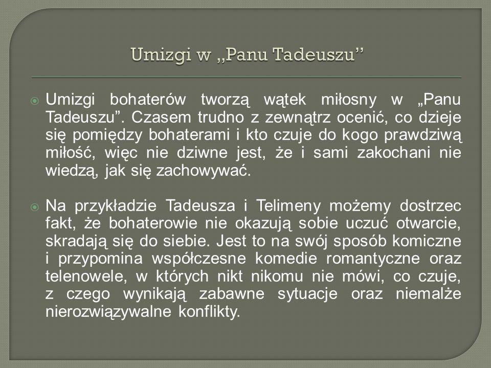 """ Umizgi bohaterów tworzą wątek miłosny w """"Panu Tadeuszu"""". Czasem trudno z zewnątrz ocenić, co dzieje się pomiędzy bohaterami i kto czuje do kogo praw"""