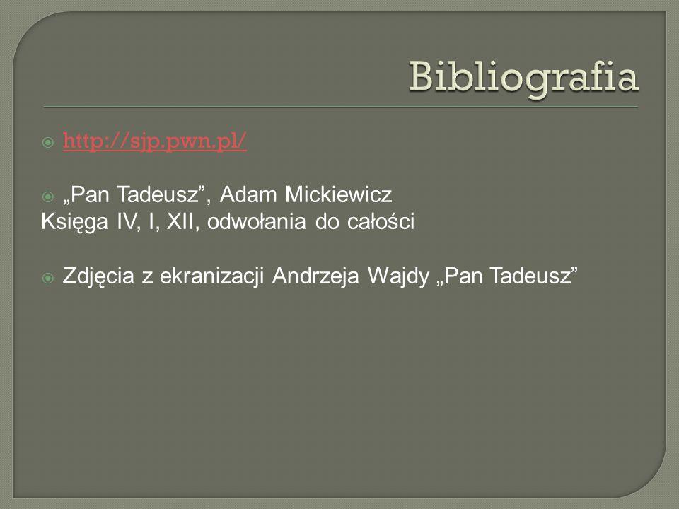 """ http://sjp.pwn.pl/ http://sjp.pwn.pl/  """"Pan Tadeusz"""", Adam Mickiewicz Księga IV, I, XII, odwołania do całości  Zdjęcia z ekranizacji Andrzeja Wajd"""