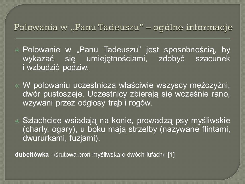 """ Polowanie w """"Panu Tadeuszu"""" jest sposobnością, by wykazać się umiejętnościami, zdobyć szacunek i wzbudzić podziw.  W polowaniu uczestniczą właściwi"""