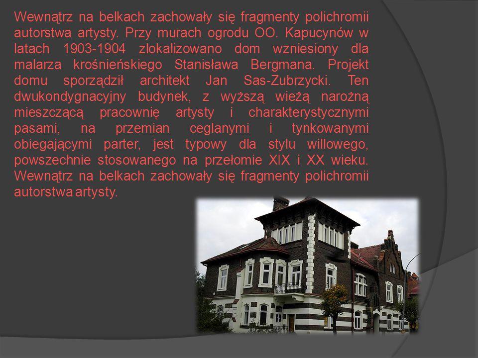 Dom malarza Stanisława Bergmana w Krośnie. Ulica Staszica 3 Przy murach ogrodu OO. Kapucynów w latach 1903-1904 zlokalizowano dom wzniesiony dla malar