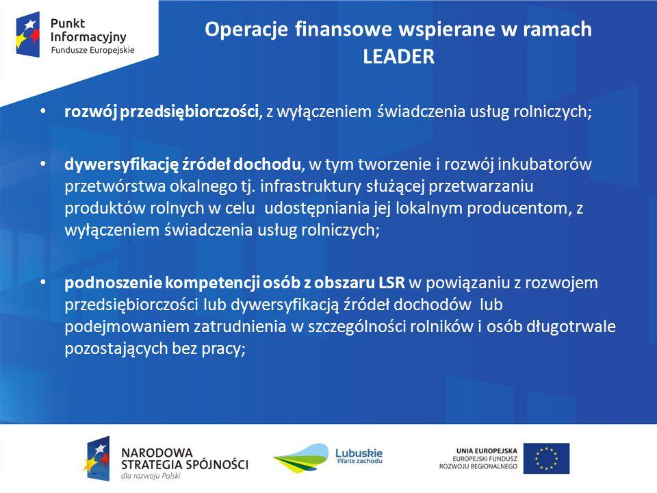 Operacje finansowe wspierane w ramach LEADER rozwój przedsiębiorczości, z wyłączeniem świadczenia usług rolniczych; dywersyfikację źródeł dochodu, w tym tworzenie i rozwój inkubatorów przetwórstwa okalnego tj.