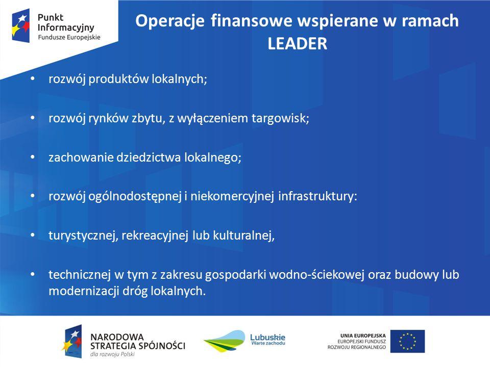 Operacje finansowe wspierane w ramach LEADER rozwój produktów lokalnych; rozwój rynków zbytu, z wyłączeniem targowisk; zachowanie dziedzictwa lokalneg