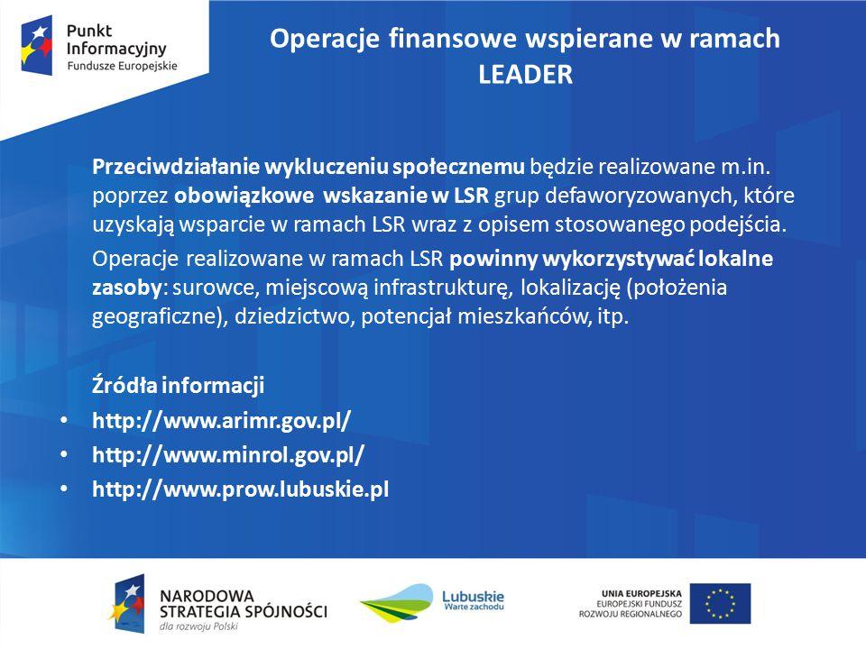 Operacje finansowe wspierane w ramach LEADER Przeciwdziałanie wykluczeniu społecznemu będzie realizowane m.in. poprzez obowiązkowe wskazanie w LSR gru