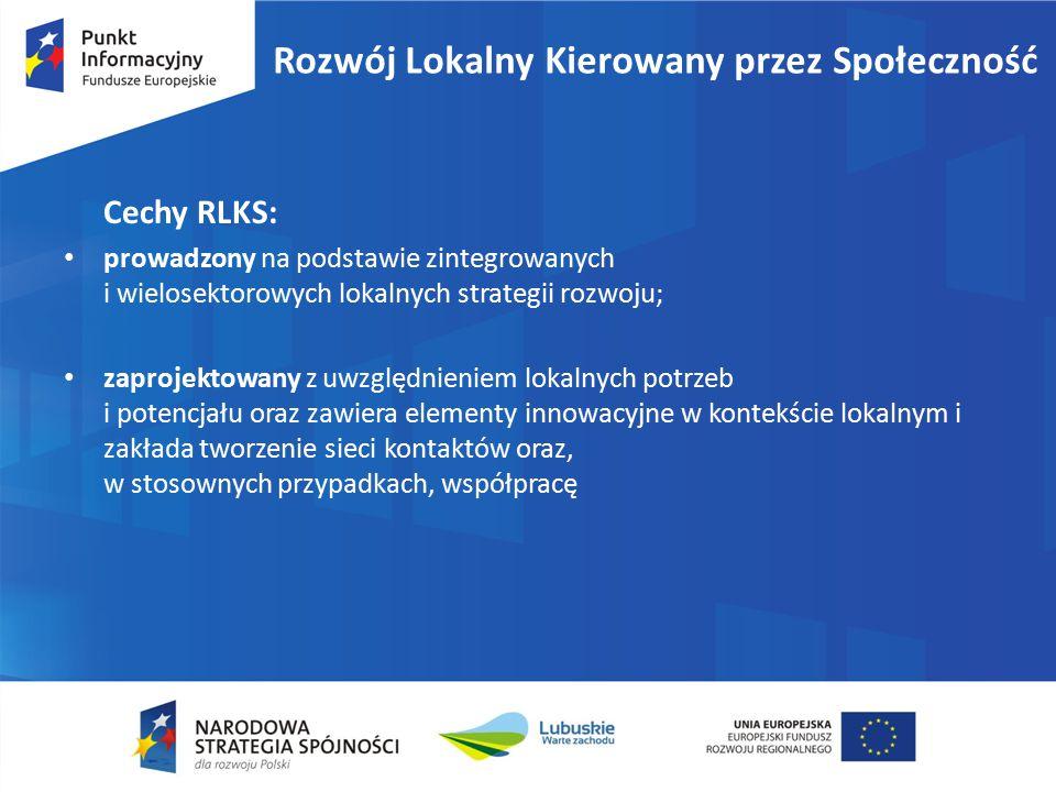 Cechy RLKS: prowadzony na podstawie zintegrowanych i wielosektorowych lokalnych strategii rozwoju; zaprojektowany z uwzględnieniem lokalnych potrzeb i
