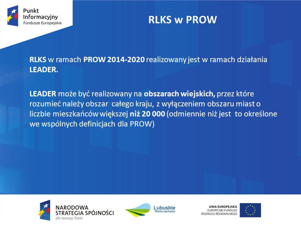 RLKS w PROW RLKS w ramach PROW 2014-2020 realizowany jest w ramach działania LEADER. LEADER może być realizowany na obszarach wiejskich, przez które r