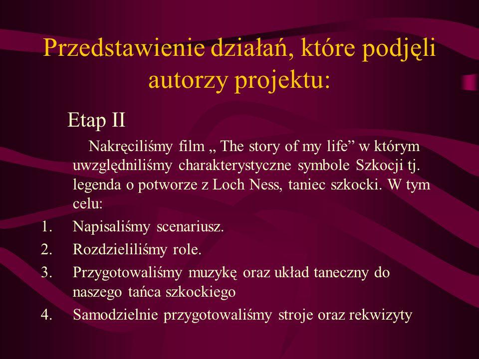 """Przedstawienie działań, które podjęli autorzy projektu: Etap II Nakręciliśmy film """" The story of my life"""" w którym uwzględniliśmy charakterystyczne sy"""