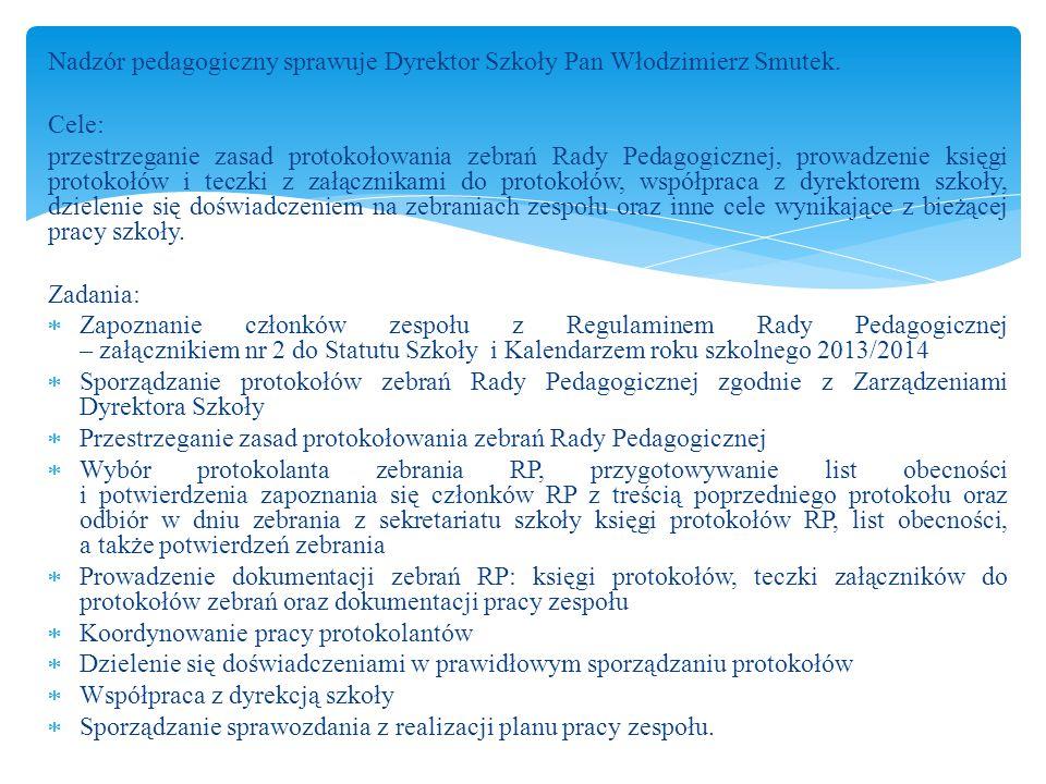 Nadzór pedagogiczny sprawuje Dyrektor Szkoły Pan Włodzimierz Smutek.