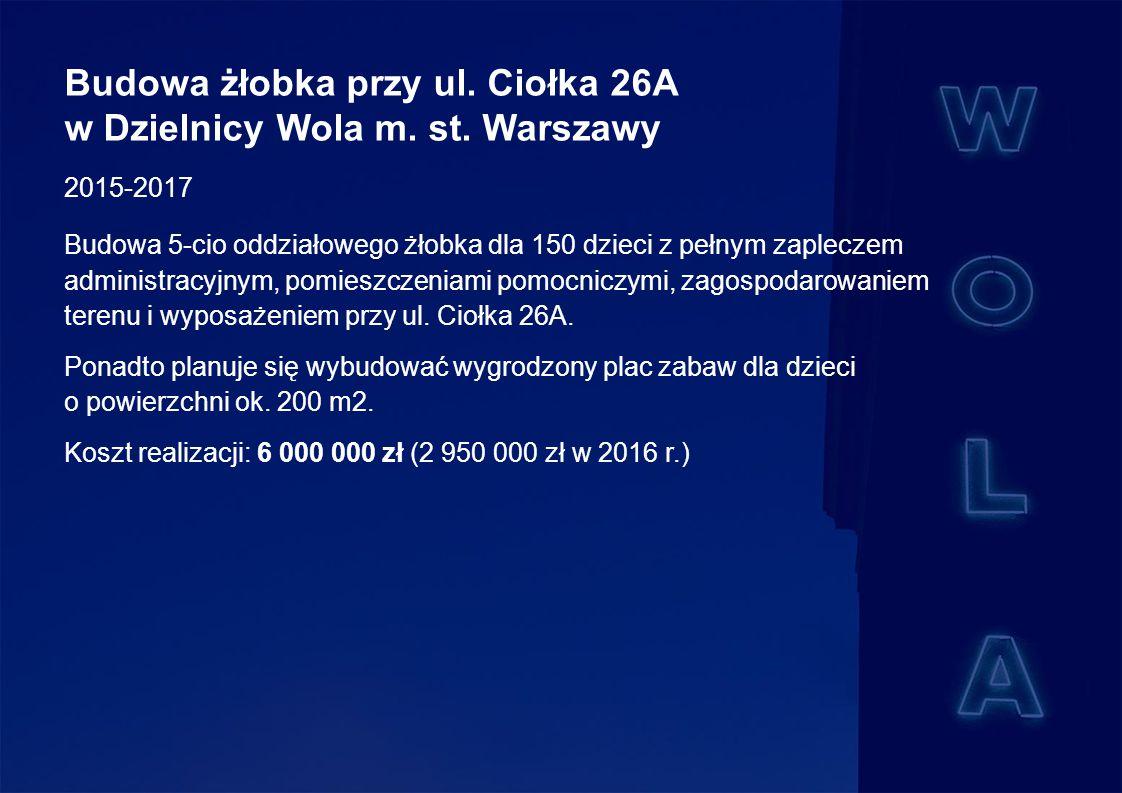 Budowa żłobka przy ul. Ciołka 26A w Dzielnicy Wola m.