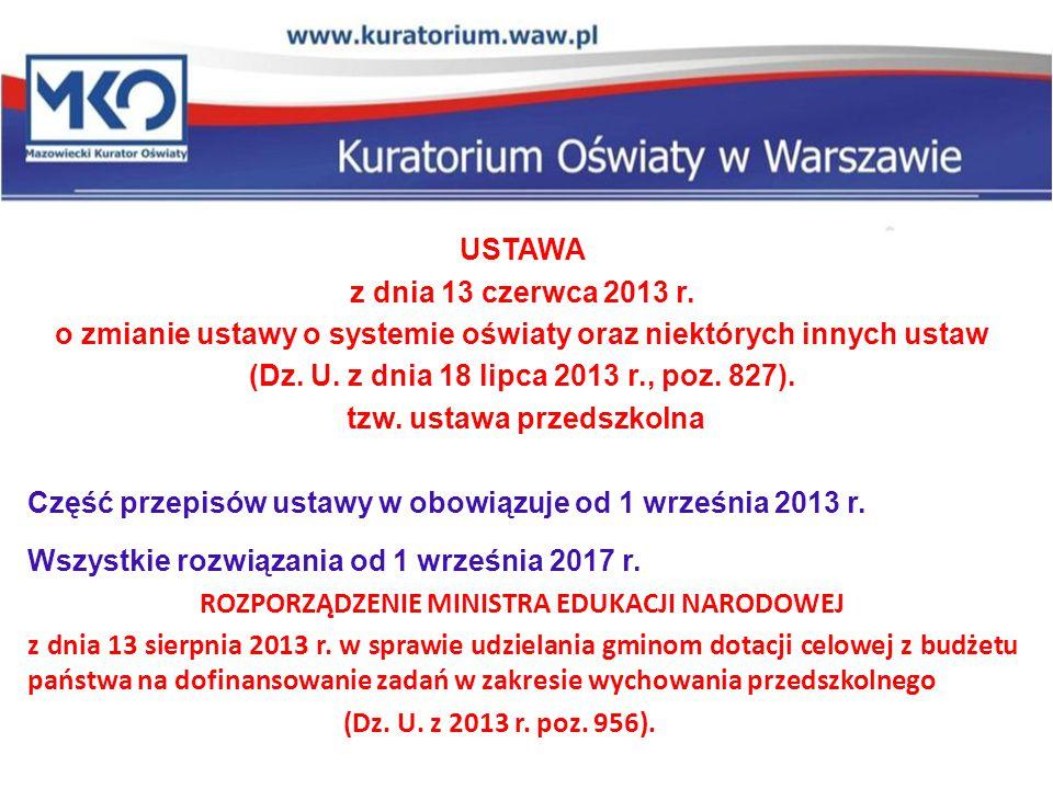USTAWA z dnia 13 czerwca 2013 r. o zmianie ustawy o systemie oświaty oraz niektórych innych ustaw (Dz. U. z dnia 18 lipca 2013 r., poz. 827). tzw. ust