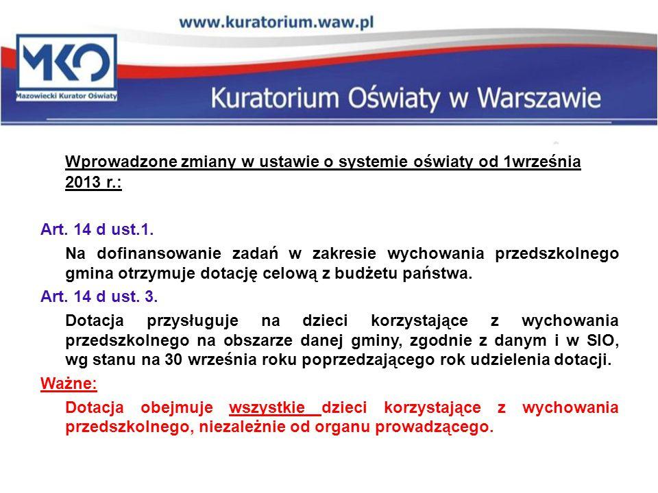 Wprowadzone zmiany w ustawie o systemie oświaty od 1września 2013 r.: Art. 14 d ust.1. Na dofinansowanie zadań w zakresie wychowania przedszkolnego gm
