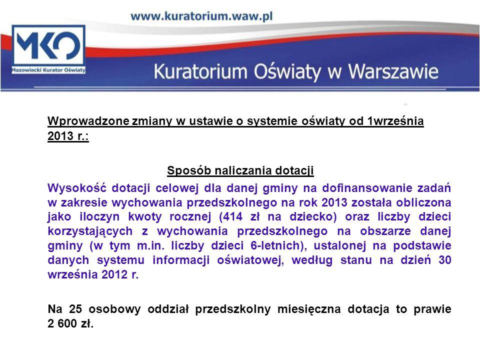 Wprowadzone zmiany w ustawie o systemie oświaty od 1września 2013 r.: Sposób naliczania dotacji Wysokość dotacji celowej dla danej gminy na dofinansow