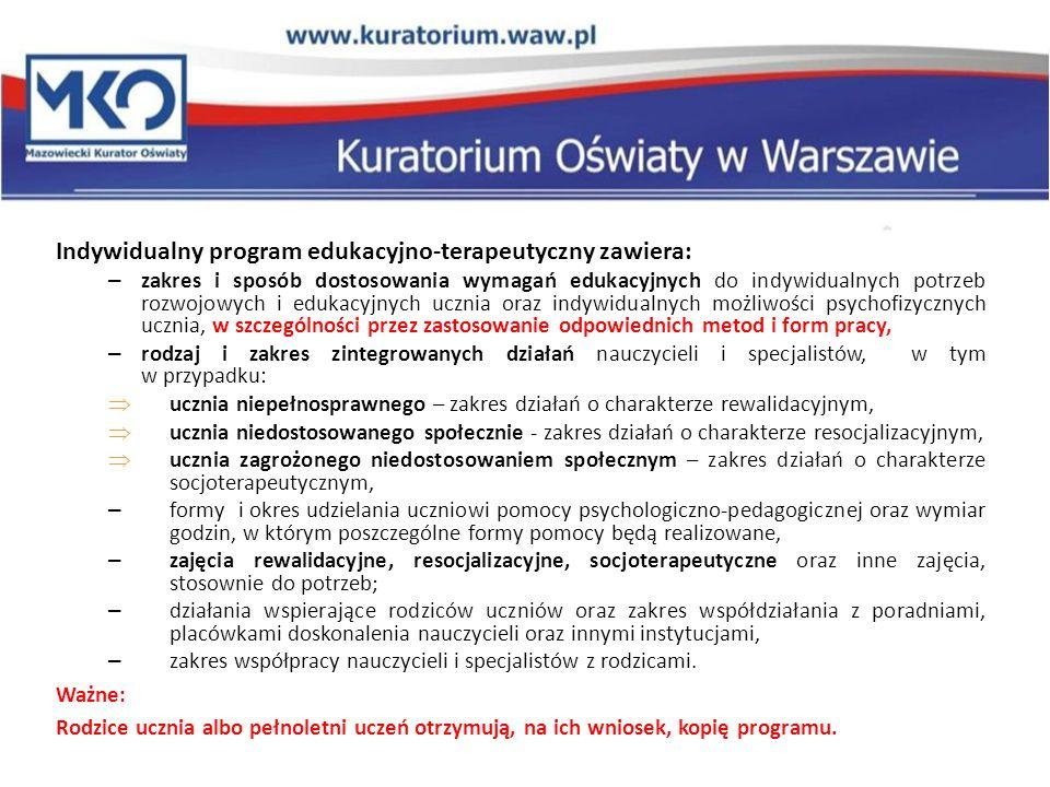 Indywidualny program edukacyjno-terapeutyczny zawiera: – zakres i sposób dostosowania wymagań edukacyjnych do indywidualnych potrzeb rozwojowych i edu