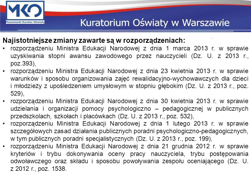 Najistotniejsze zmiany zawarte są w rozporządzeniach: rozporządzeniu Ministra Edukacji Narodowej z dnia 1 marca 2013 r. w sprawie uzyskiwania stopni a